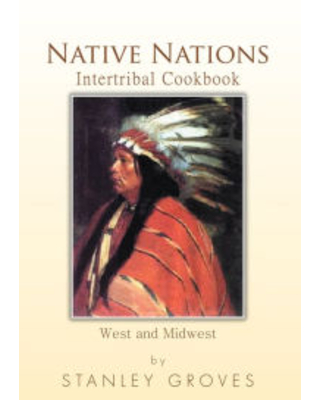 Native Nations Intertribal Cookbook: West and Midwest Stanley Groves Author