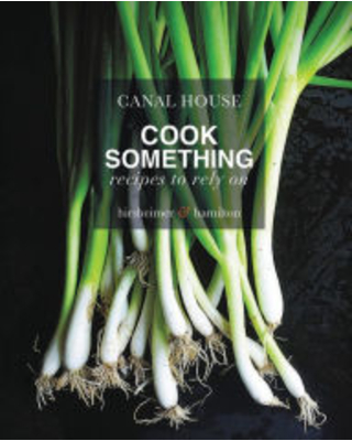 Canal House: Cook Something: Recipes to Rely On Christopher Hirsheimer Author