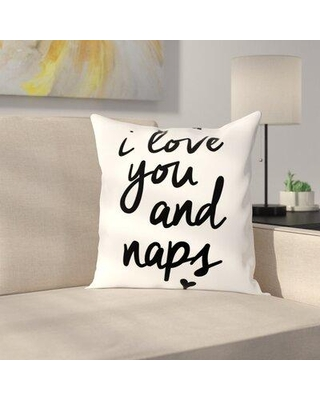 "East Urban Home I Love You & Naps Throw Pillow in White/Black, Size 14"" H x 14"" W x 2"" D 
