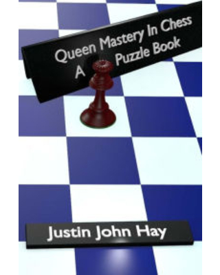 Queen Mastery In Chess: A Puzzle Book Justin John Hay Author