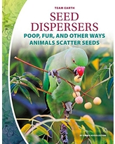 Seed Dispersers: Poop, Fur, and Other Ways Animals Scatter Seeds (Team Earth)