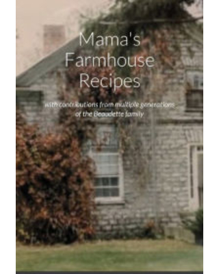 Mama's Farmhouse Recipes: featuring contributions from multiple generations of the Beaudette family Lori Bulmer Compiler