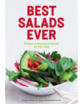 Best Salads Ever: Recipes for Sensational Salads All Year Long Sonja Bock Author