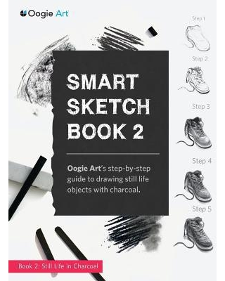 Smart Sketch Book 2 : Oogie Art's Step-By-Step Guide to Drawing Still Life Objects in Charcoal