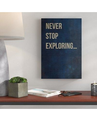 """Wrought Studio 'Never Stop Exploring II' Textual Art on Wrapped Canvas BF185266 Size: 45"""" H x 30"""" W x 1.5"""" D"""