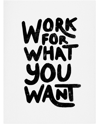 Deny Designs Work For What You Want Art Print, Size 40x60 - Black