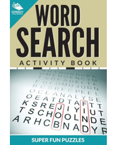 Word Search Activity Book Super Fun Puzzles Speedy Publishing LLC Author