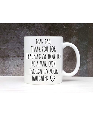 Funny Dad Mug From Daughter Thanks Dad For Teaching Me To Be A Man Even