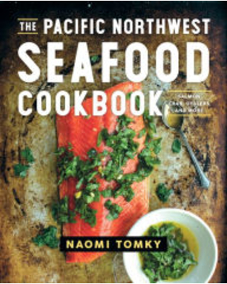 The Pacific Northwest Seafood Cookbook: Salmon, Crab, Oysters, and More Naomi Tomky Author