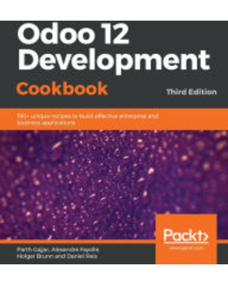 Odoo 12 Development Cookbook: 190+ unique recipes to build effective enterprise and business applications, 3rd Edition Parth Gajjar Author