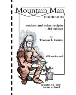 Mountain Man Cookbook: Venison and Other Recipies - 3rd Edition Thomas L. Canino Author