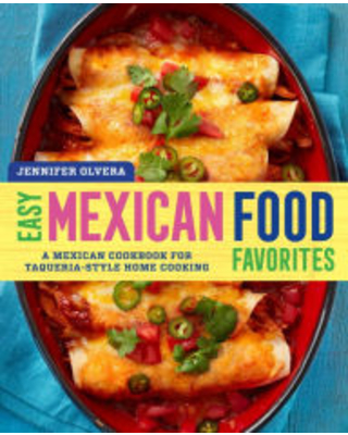 Easy Mexican Food Favorites: A Mexican Cookbook for Taqueria-Style Home Cooking Jennifer Olvera Author