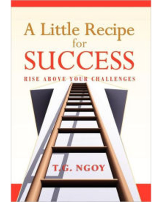 A Little Recipe for Success: Rise above your challenges T.G. Ngoy Author