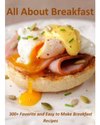 All About Breakfast: 300+ Favorite and Easy to Make Breakfast Recipes Annette Norris Author