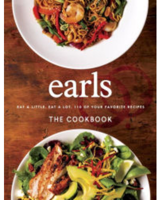 Earls The Cookbook: Eat a Little. Eat a Lot. 110 of Your Favourite Recipes Jim Sutherland Editor