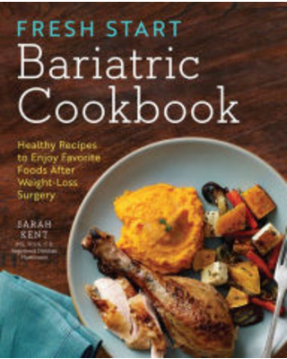 Fresh Start Bariatric Cookbook: Healthy Recipes to Enjoy Favorite Foods After Weight-Loss Surgery Sarah Kent MS RDN CD Author