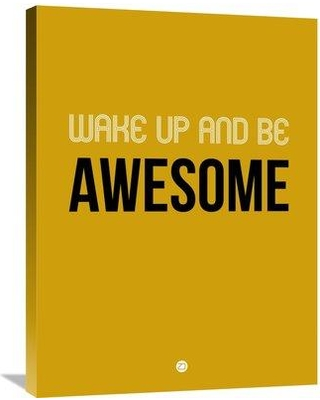 """Naxart 'Wake Up and Be Awesome Poster' Textual Art on Wrapped Canvas NNAT1040 Size: 32"""" H x 24"""" W x 1.5"""" D"""