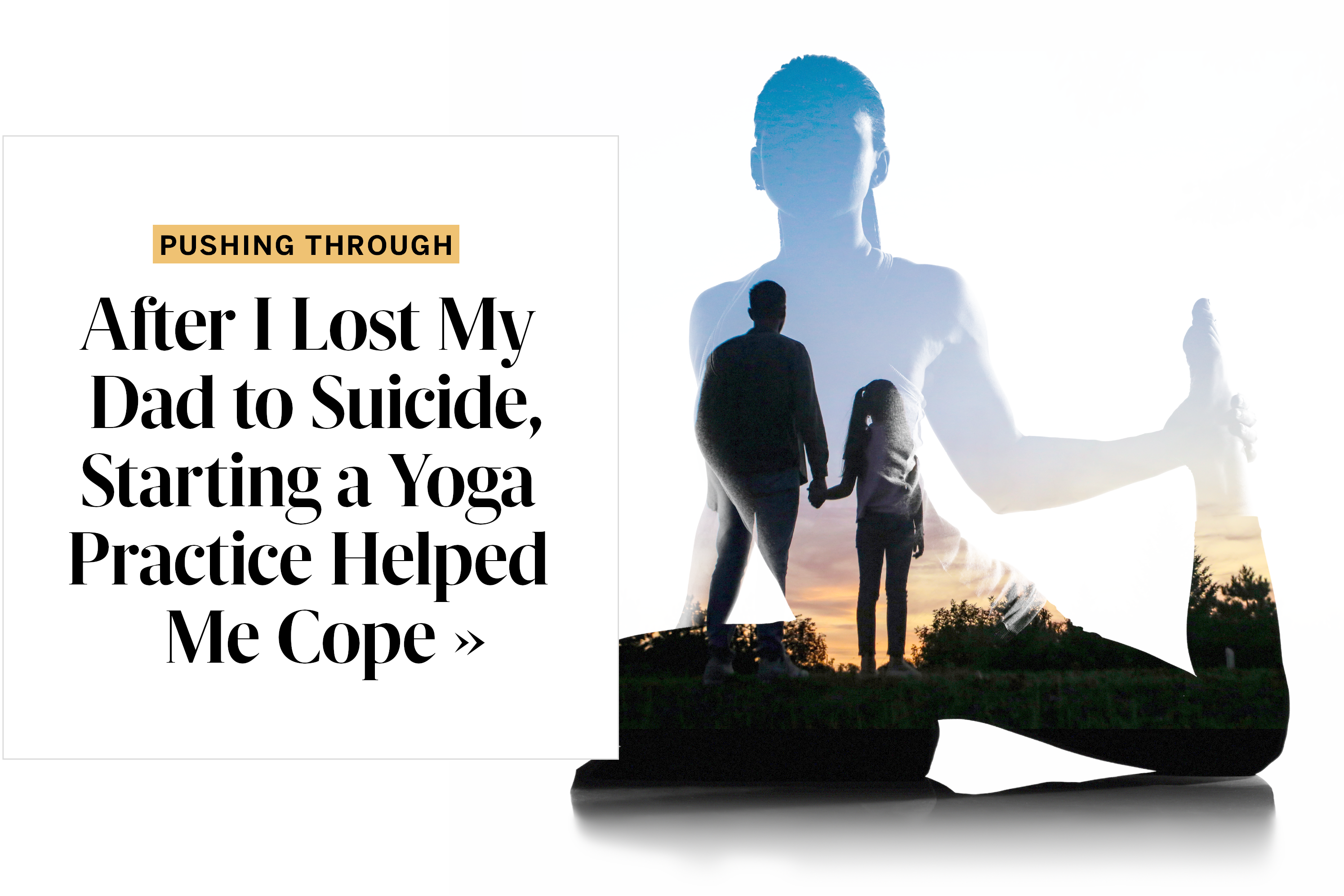 After I Lost My Dad to Suicide, Starting a Yoga Practice Helped Me Cope