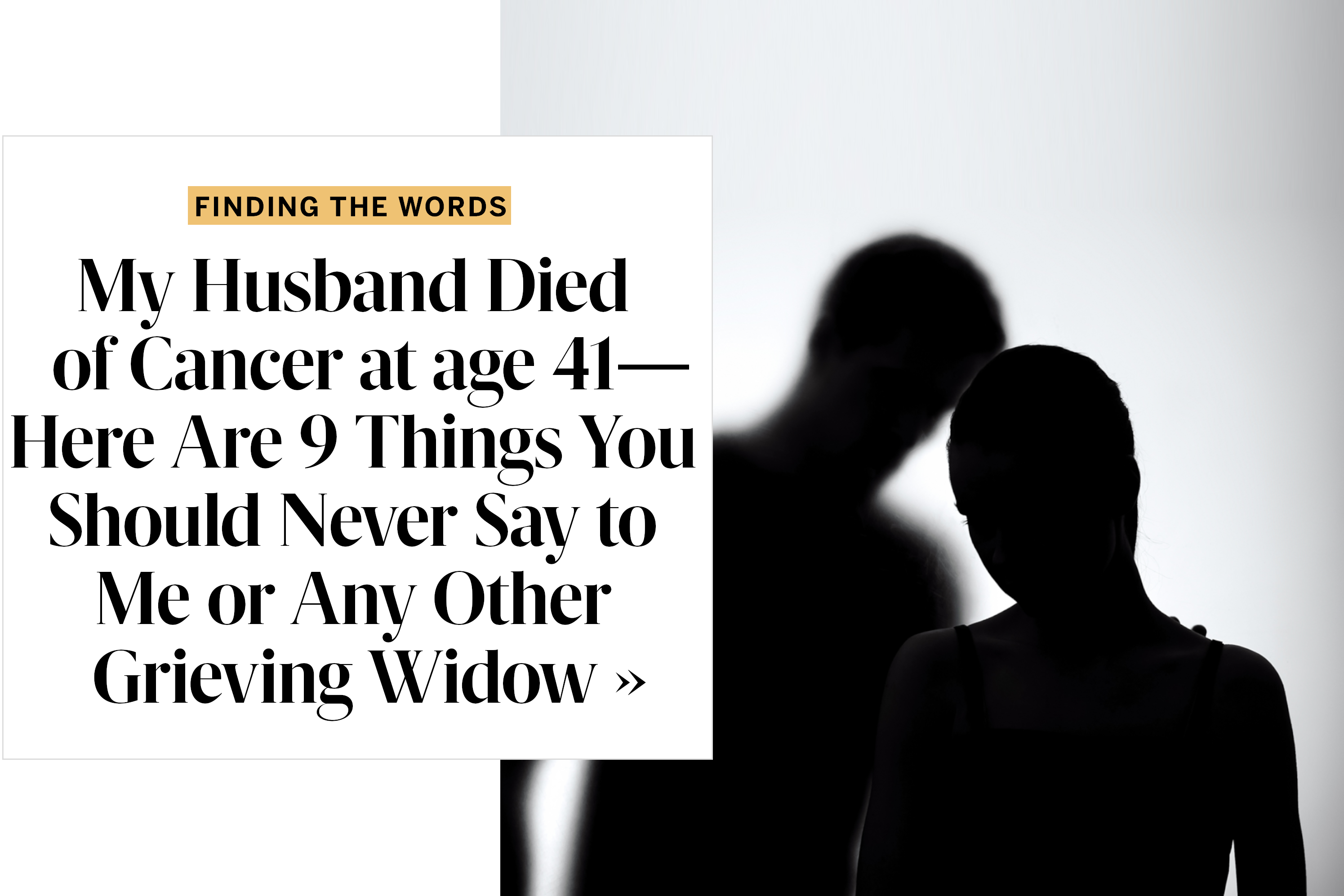 My Husband Died of Cancer at age 41—Here Are 9 Things You Should Never Say to Me or Any Other Grieving Widow
