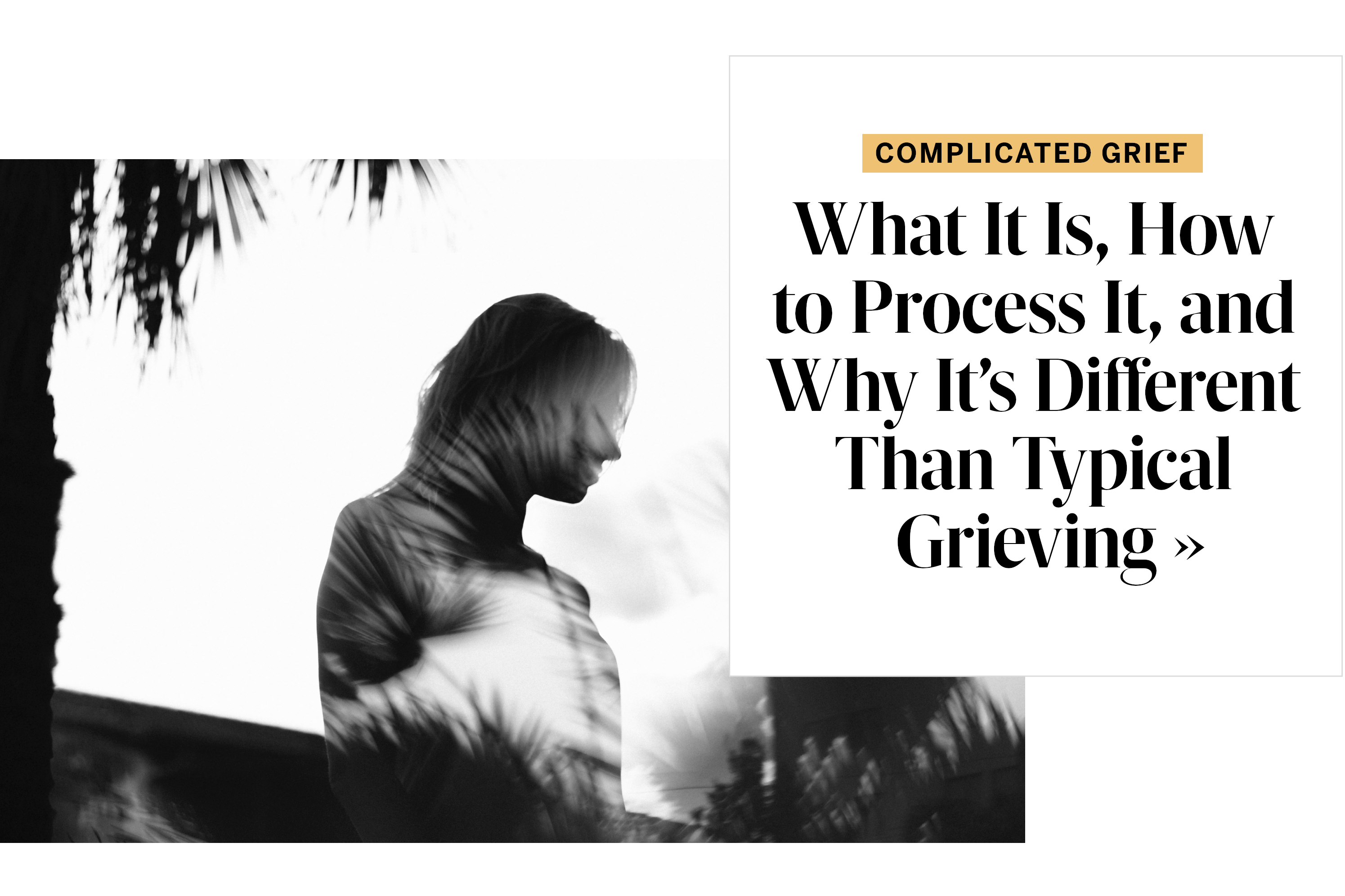 Complicated Grief: What It Is, How to Process It, and Why It's Different Than Typical Grieving