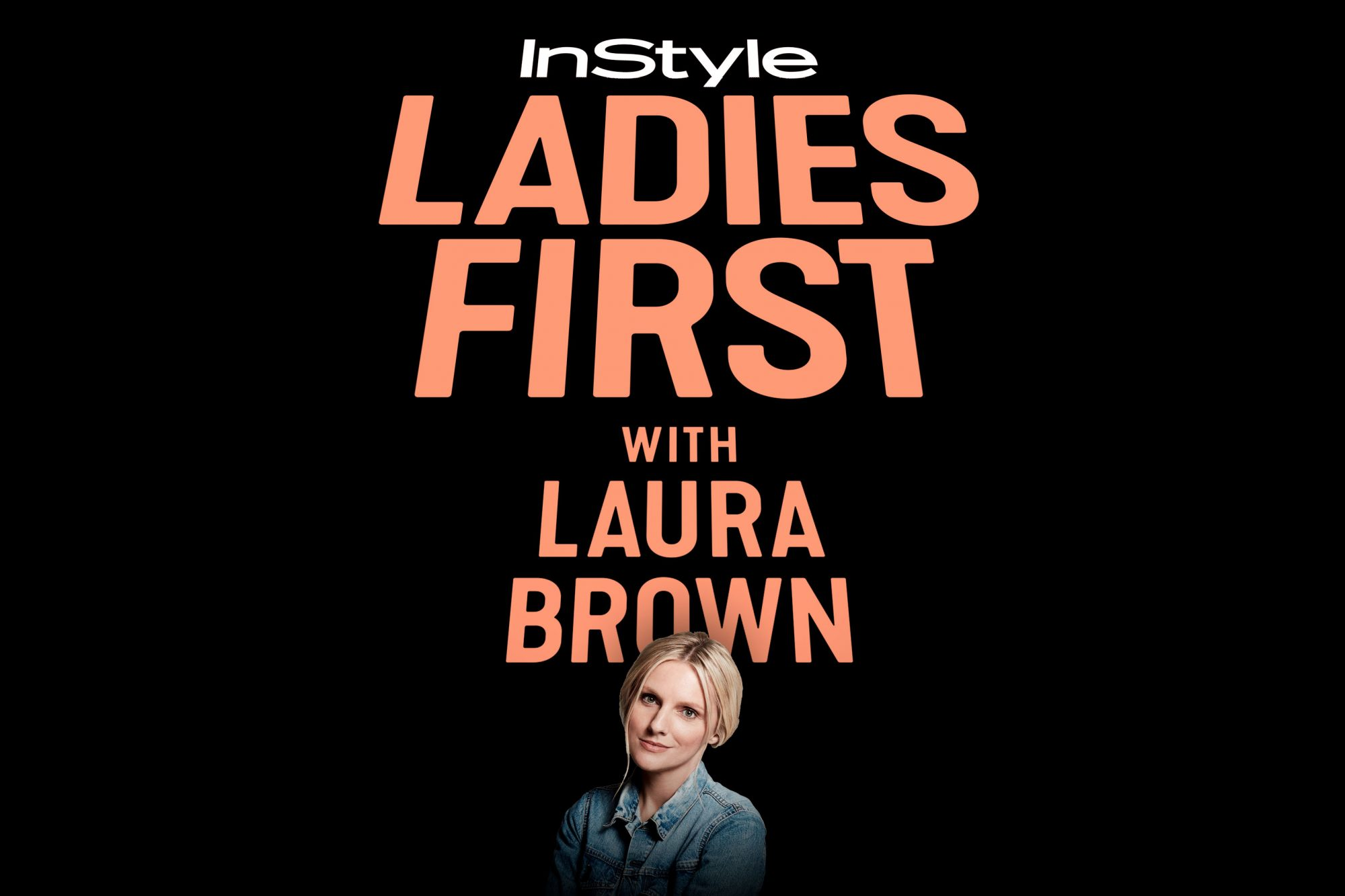 Introducing InStyle's First Podcast: Ladies First with Laura Brown