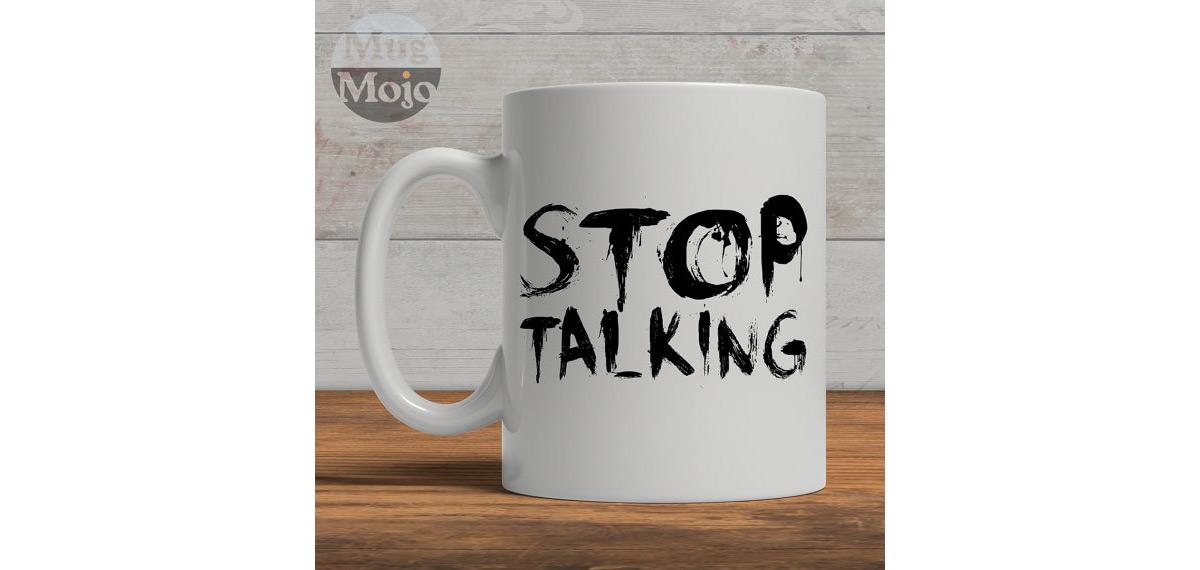 EC:  assets%2Fmessage-editor%2F1483031260413-stop-talking-mug-inline