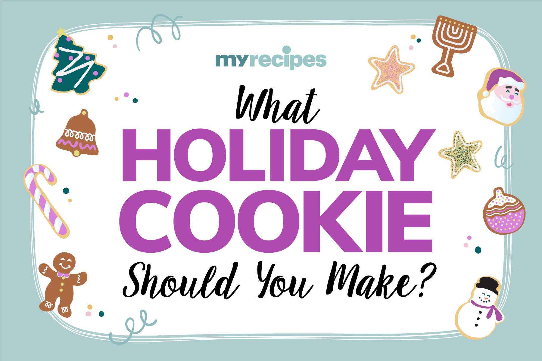 Holiday Cookie illustrations with the text MyRecipes What Holiday Cookie Should You Make?