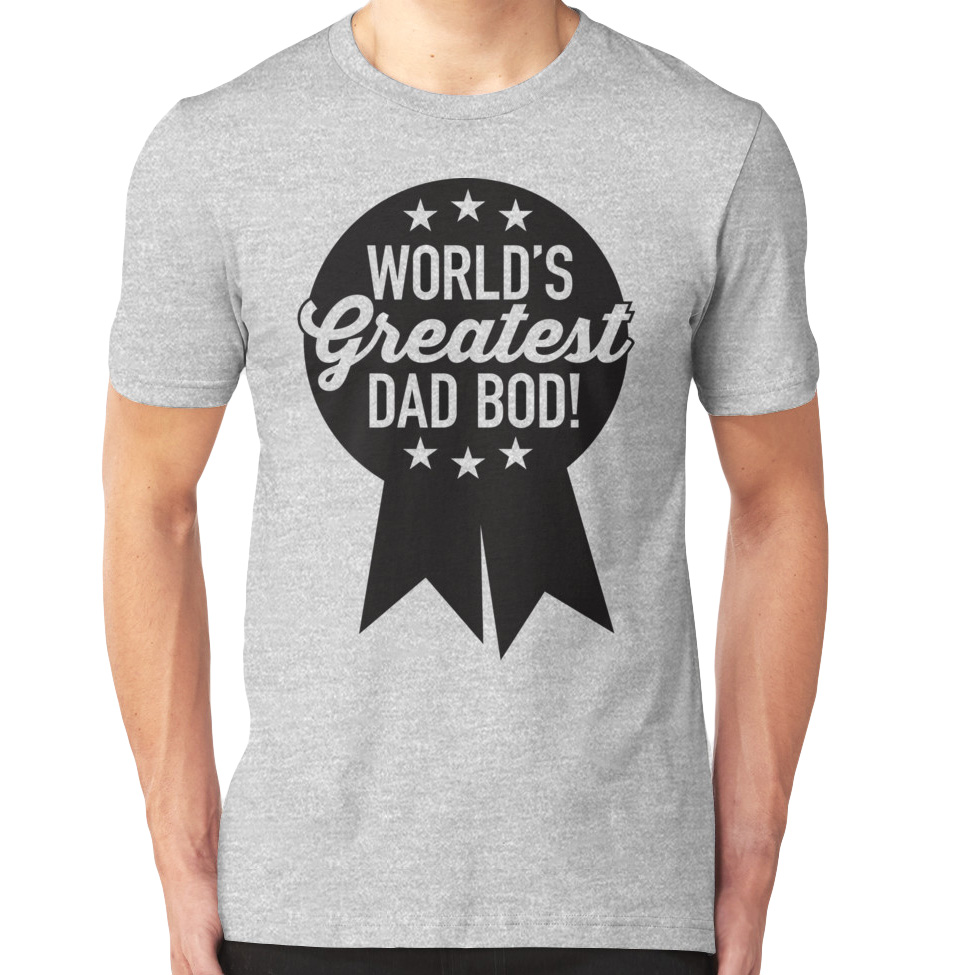 WORLD'S GREATEST DAD BOD T-SHIRT
