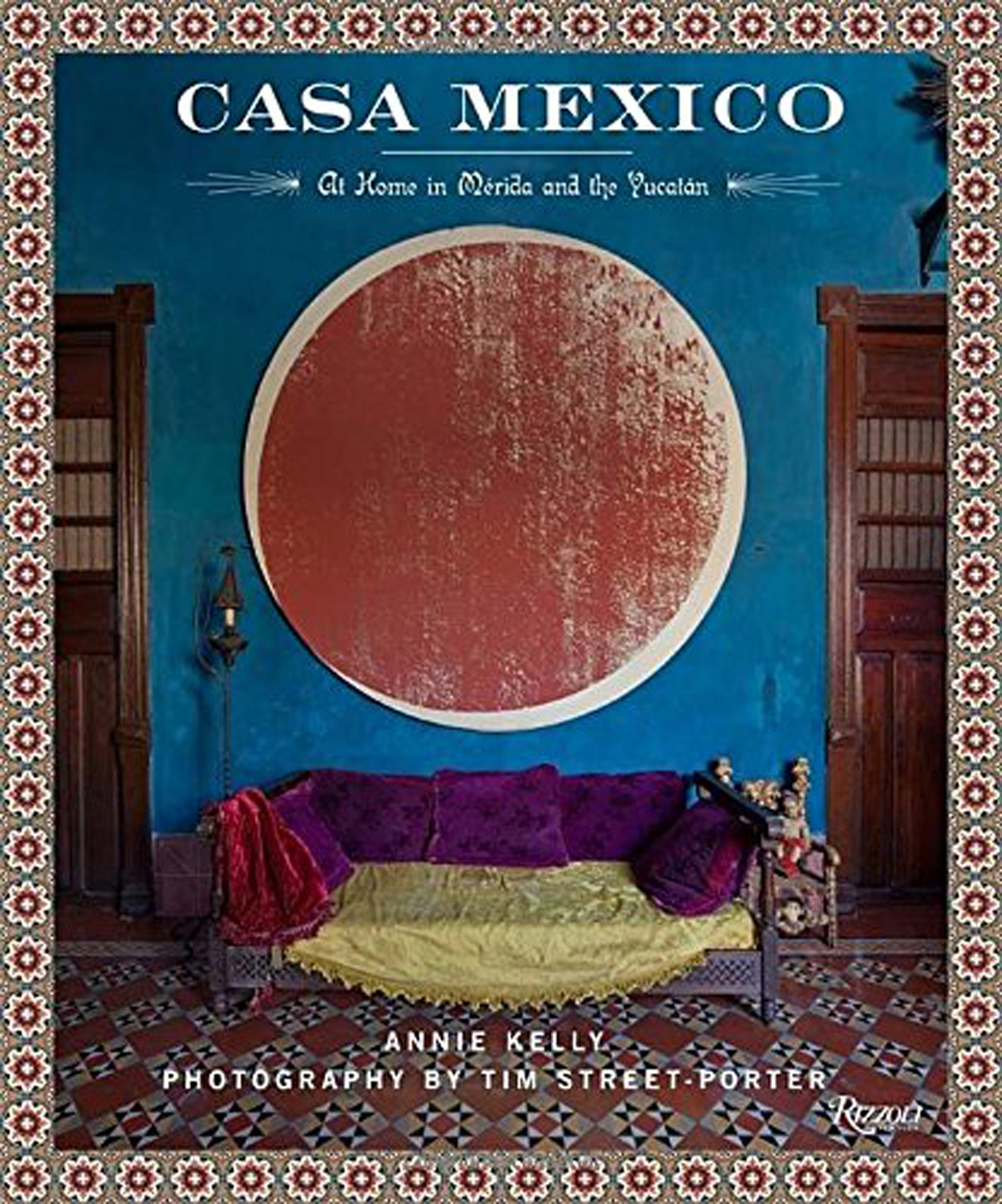 Casa Mexico: At Home in Merida and the Yucatan by Annie Kelly