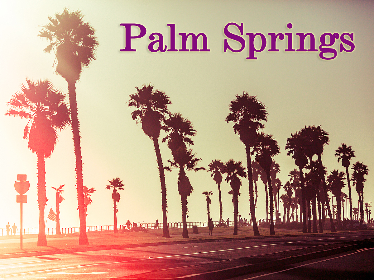 If You're Going to Palm Springs, California