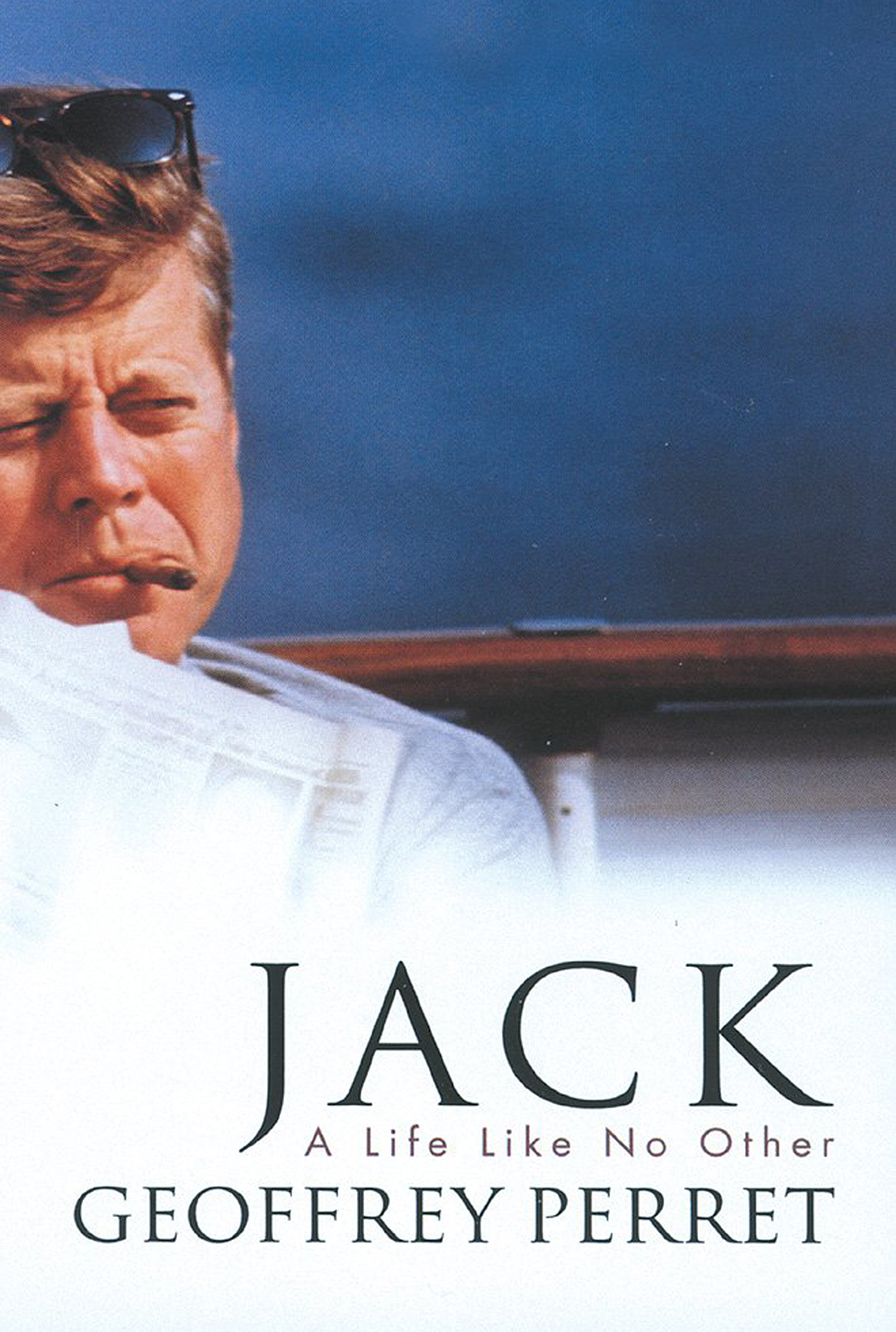 Jack: A Life Like No Other by Geoffrey Perret