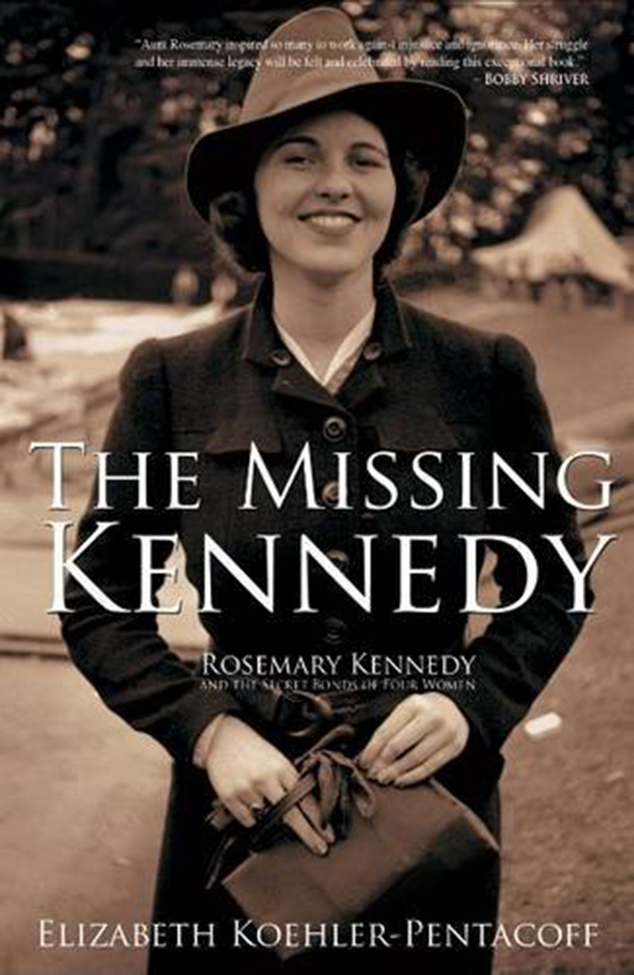 The Missing Kennedy: Rosemary Kennedy and the Secret Bonds of Four Women by Elizabeth Koehler-Pentacoff