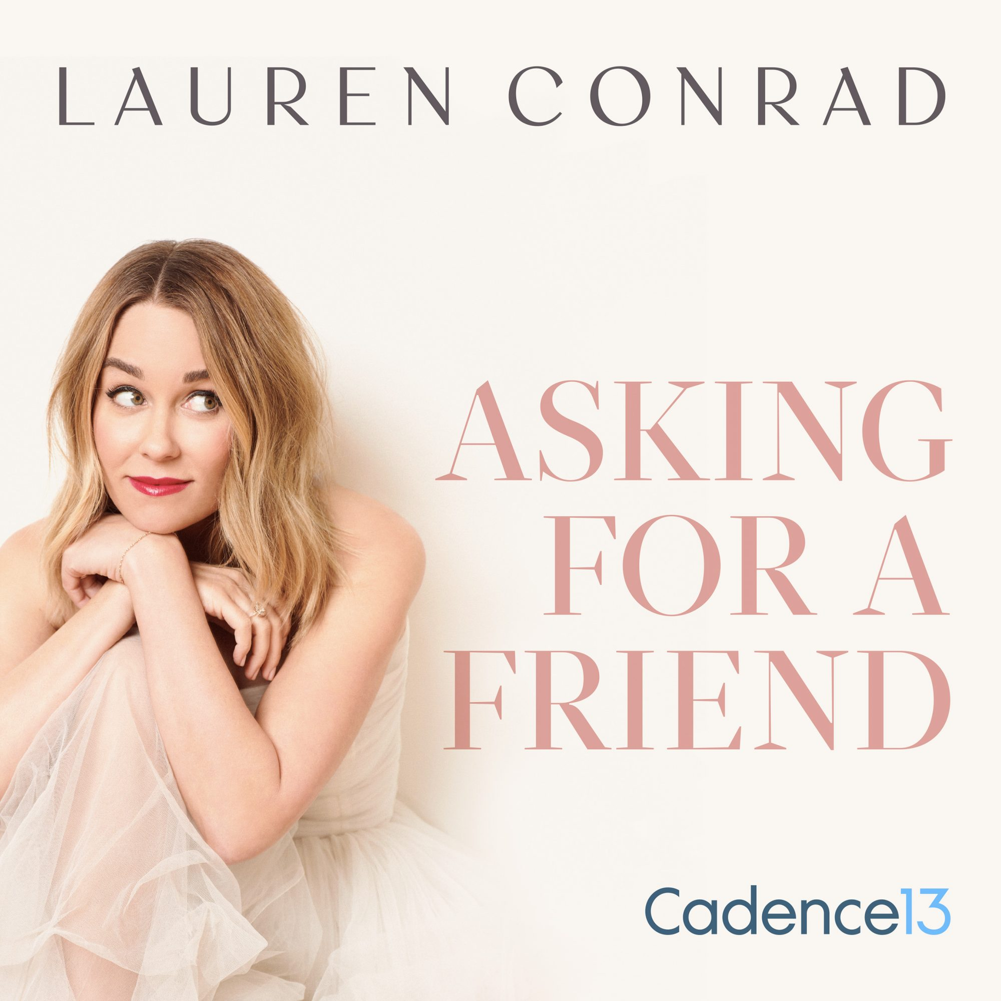 Lauren Conrad - Asking for a Friend - Cadence