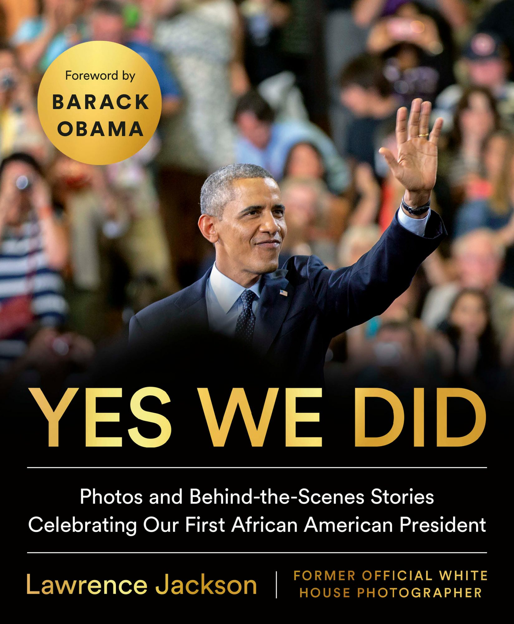 Yes We Did PHOTOS AND BEHIND-THE-SCENES STORIES CELEBRATING OUR FIRST AFRICAN AMERICAN PRESIDENT By LAWRENCE JACKSON
