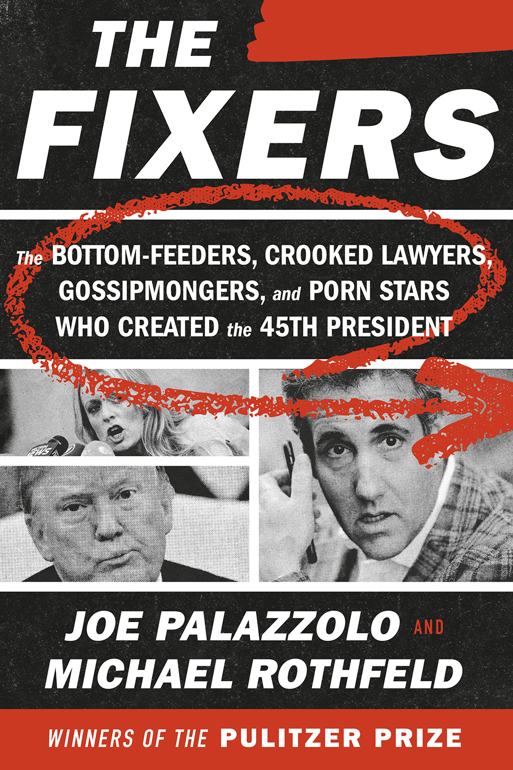 The Fixers THE BOTTOM-FEEDERS, CROOKED LAWYERS, GOSSIPMONGERS, AND PORN STARS WHO CREATED THE 45TH PRESIDENT
