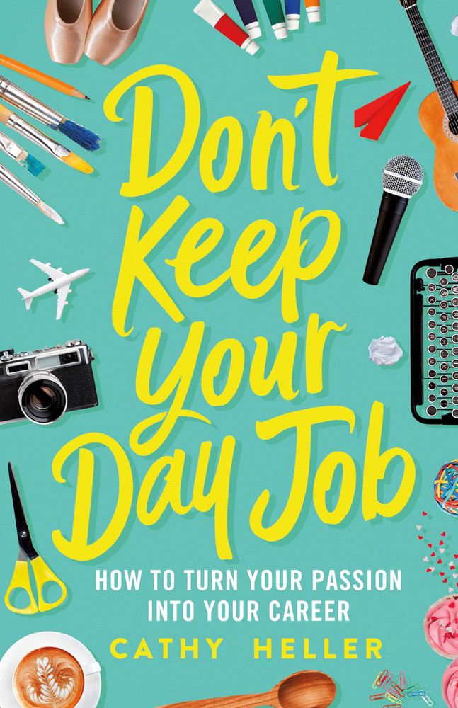 Don't Keep Your Day Job Cathy Heller
