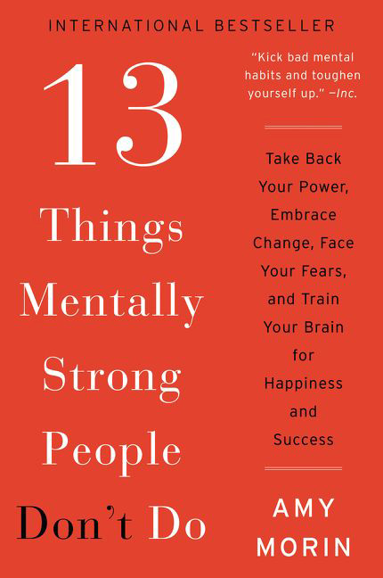 13 Things Mentally Strong People Don't Do Amy Morin