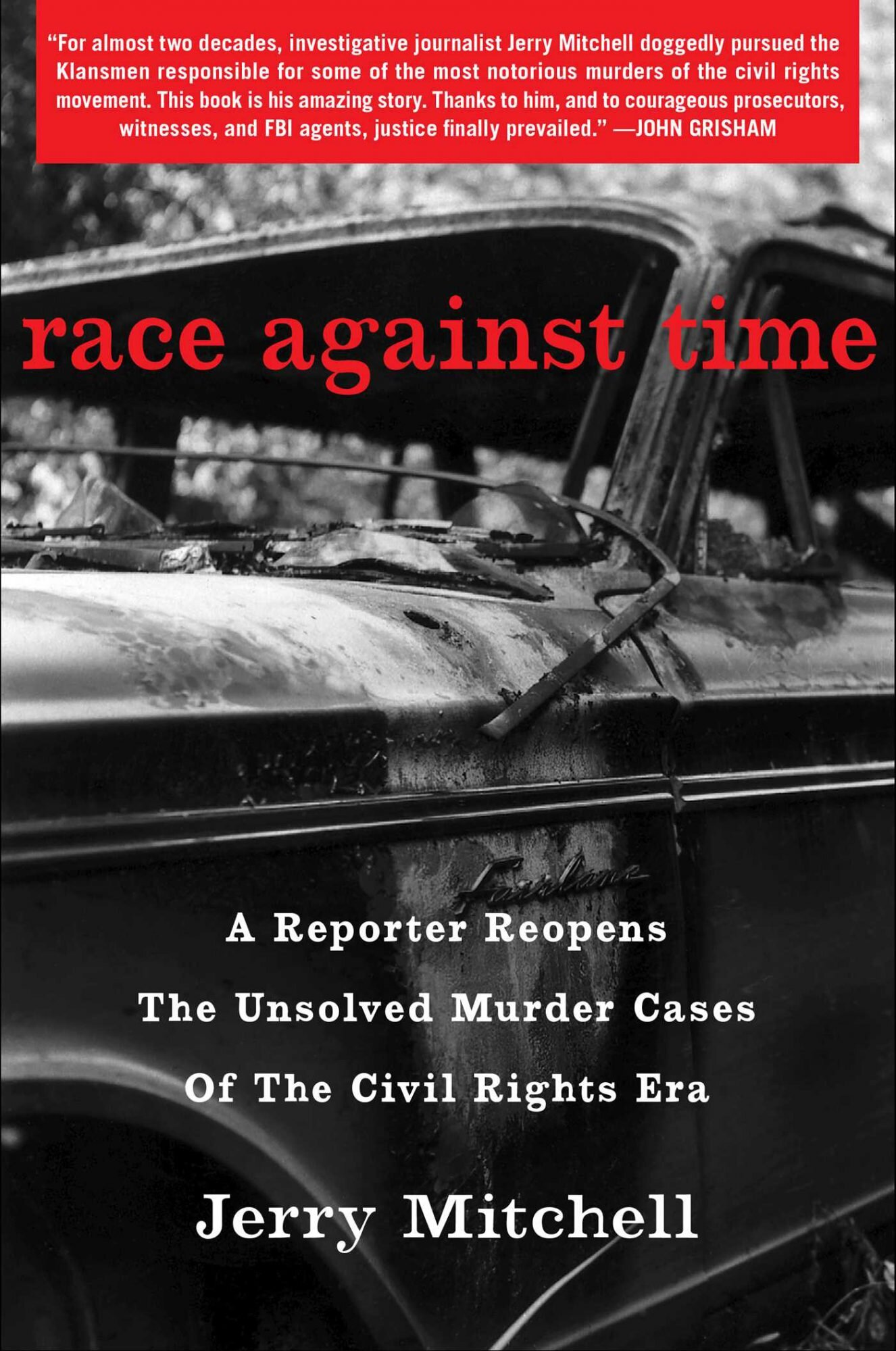 Race Against Time: A Reporter Reopens the Unsolved Murder Cases of the Civil Rights Era, by Jerry Mitchell