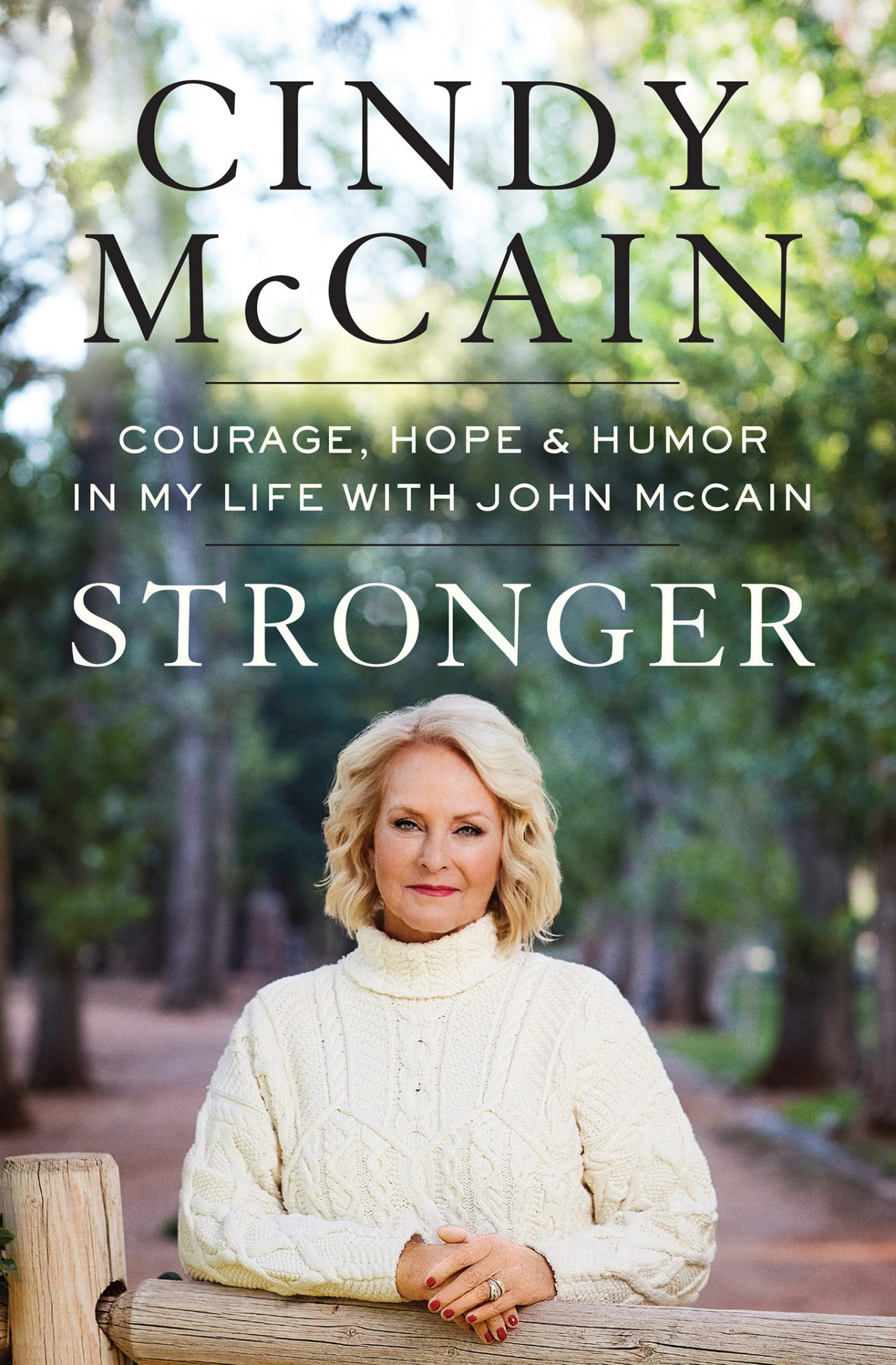 Stronger COURAGE, HOPE, AND HUMOR IN MY LIFE WITH JOHN MCCAIN By CINDY MCCAIN