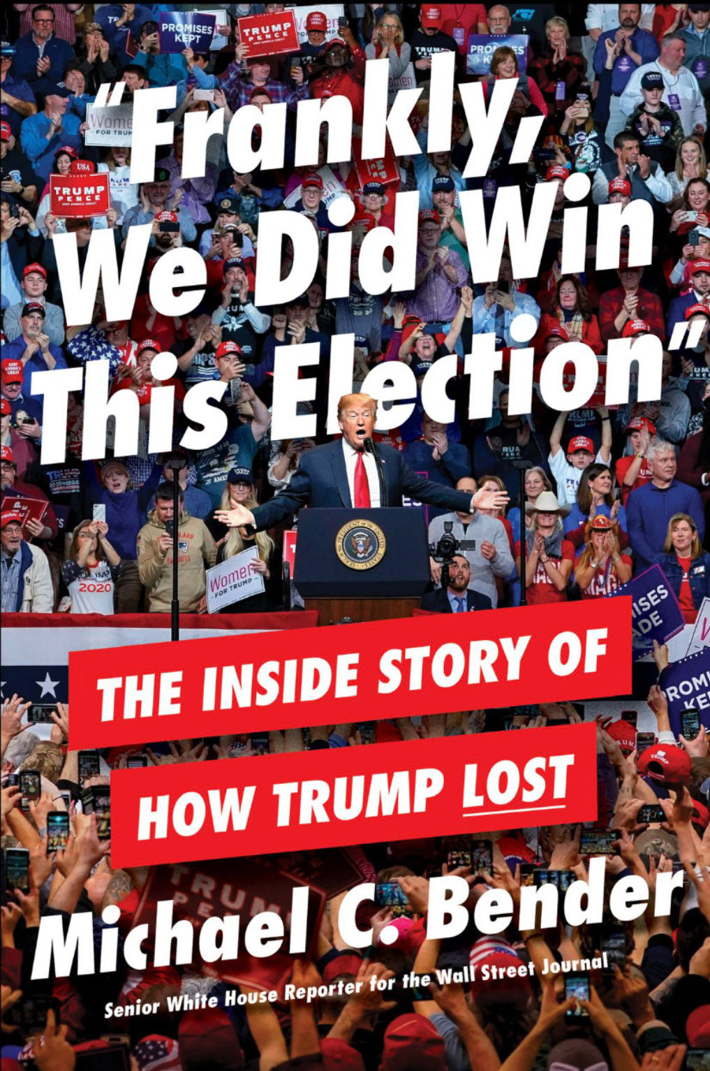 Frankly, We Did Win This Election: The Inside Story of How Trump Lost by Michael C. Bender