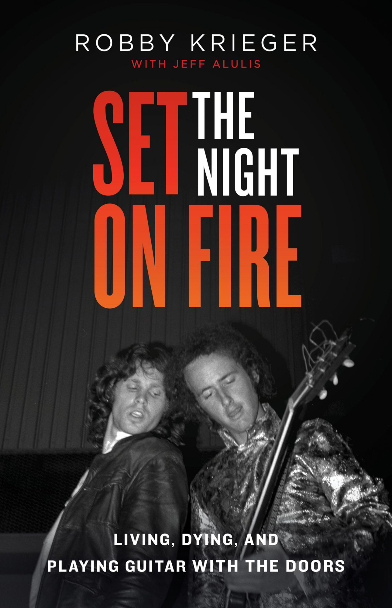 Set the Night on Fire Living, Dying, and Playing Guitar With the Doors by Robby Krieger With Jeff Alulis