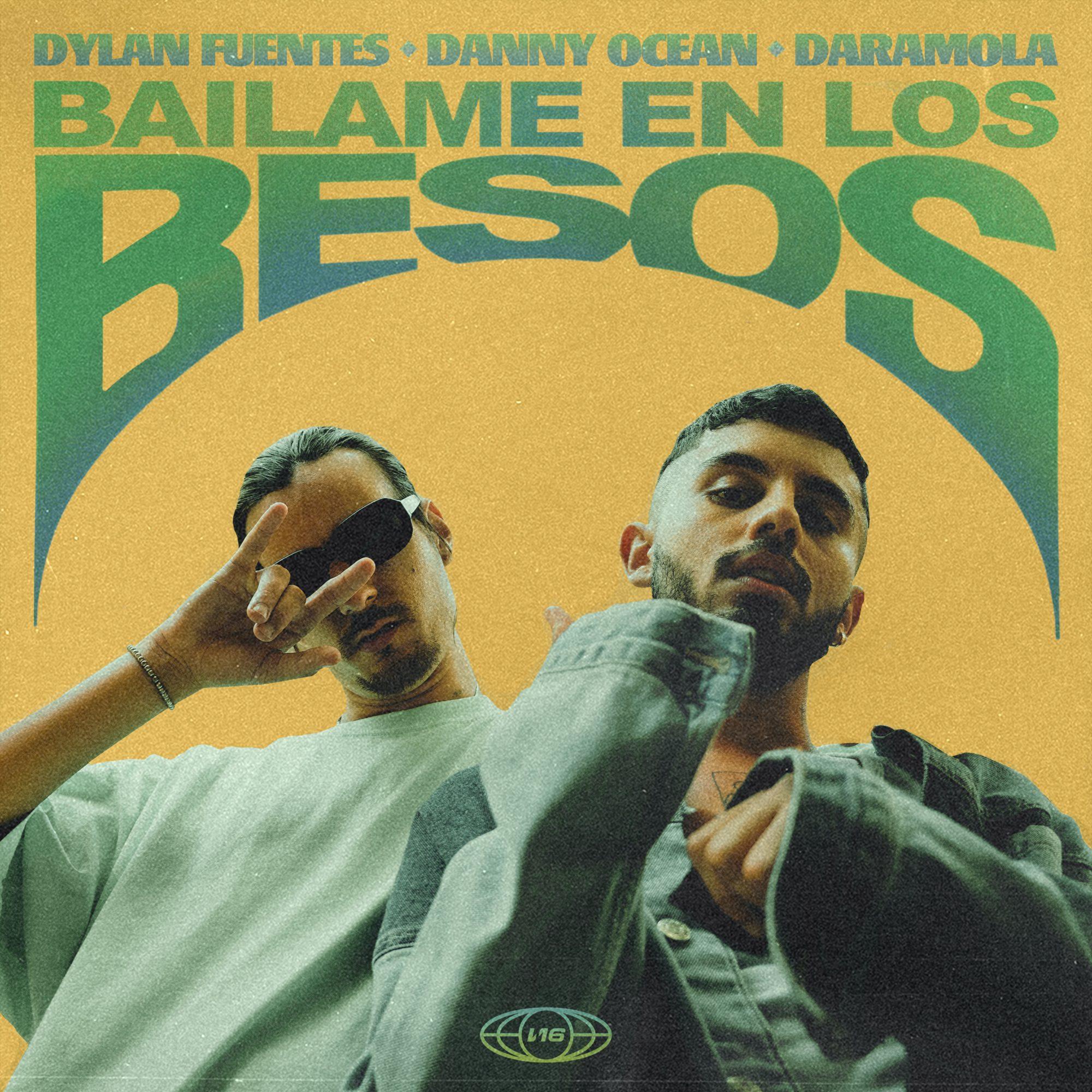 """DYLAN FUENTES, DANNY OCEAN, DARAMOLA - """"Bailame En Los Besos"""""""