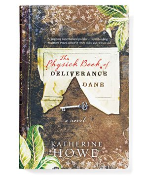 """""""The Physick Book of Deliverance Dane"""" by Katherine Howe"""