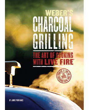 """Cookbook """"Weber's Charcoal Grilling: The Art of Cooking with Live Fire"""" by Jaime Purviance"""