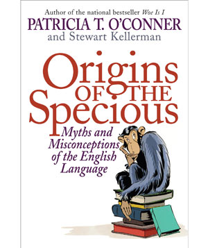 """""""Origins of the Specious"""" by Patricia T. O'Conner and Stewart Kellerman"""