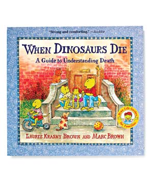 When Dinosaurs Die:  A Guide to Understanding Death, by Laurie Krasny Brown and Marc Brown