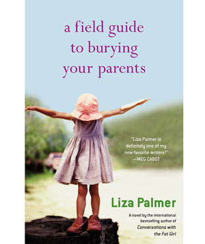 """""""A Field Guide to Burying Your Parents"""" novel by Liza Palmer"""