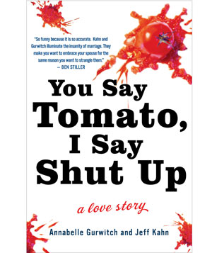 """""""You Say Tomato, I Say Shut Up"""" book by Annabelle Gurwitch and Jeff Kahn"""