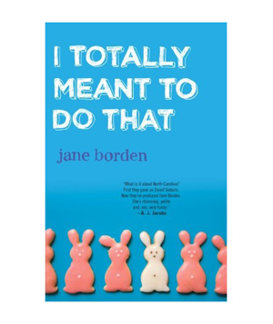 I Totally Meant to Do That by Jane Borden