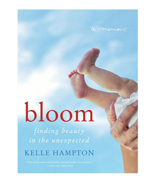 Bloom: Finding Beauty in the Unexpected—A Memoir
